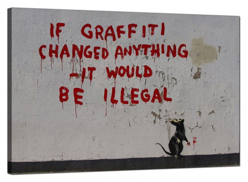 Banksy Canvas Pictures - Graffiti Rat If Graffiti Changed Anything it Would Be Illegal - Urban Art